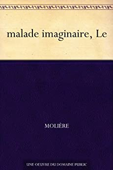 malade imaginaire, Le (French Edition)