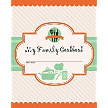 My Family Cookbook: 100 Recipe Pages - Write Your Own Family Recipe Book Using This Blank Recipe Journal (Includes Conversion Tables, Quotes and Table of Recipes) [8 x 10 Inches]