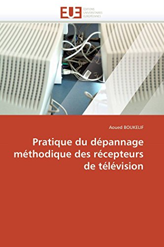 Pratique du dépannage méthodique des récepteurs de télévision par Aoued BOUKELIF