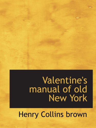 Valentine's manual of old New York