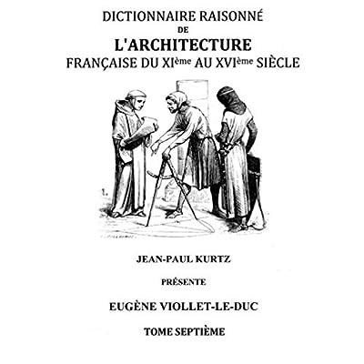 Dictionnaire raisonné de l'architecture française du XIe au XVIe siècle : Tome VII