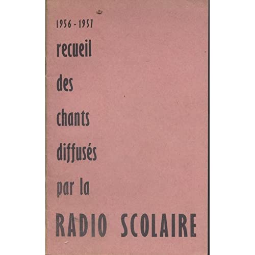 Recueil des chants diffusés par la radio scolaire. Année scolaire 1956-1957. (Textes et partitions)