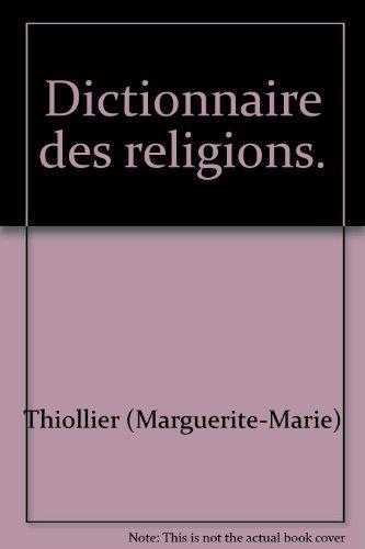 Dictionnaire des religions. par THIOLLIER (Marguerite-Marie)
