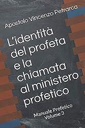 L'identità del profeta e la chiamata al ministero profetico: Manuale Profetico Volume 3