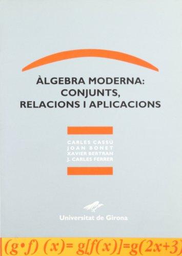 Àlgebra moderna: conjunts, relacions i aplicacions (Guia didàctica de la matemàtica universitària) por Carles Cassú
