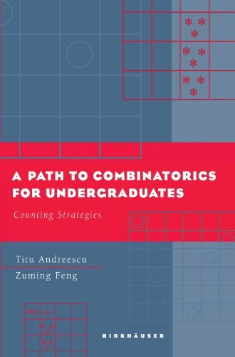 A Path to Combinatorics for Undergraduates: Counting Strategies by Titu Andreescu (2006-06-21)