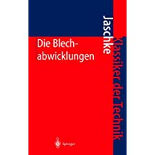 Die Blechabwicklungen: Eine Sammlung Praktischer Verfahren und Ausgewählter Beispiele (Klassiker der Technik) (German Edition)