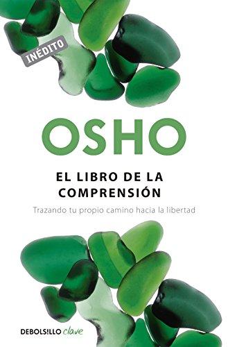 El libro de la comprensión: Trazando tu propio camino hacia la libertad por Osho