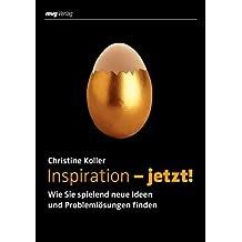 Inspiration - jetzt! Wie Sie spielend neue Ideen und Problemlösungen finden (MVG Verlag bei Redline): Wie Sie spielend neue Ideen und Problemlösungen finden