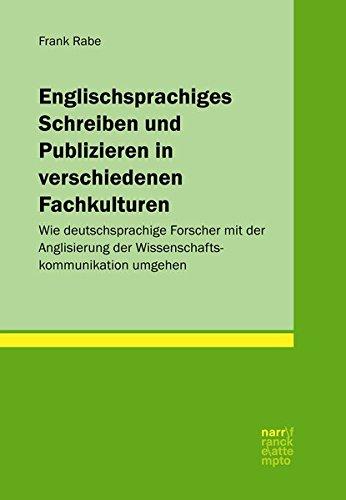 Englischsprachiges Schreiben und Publizieren in verschiedenen Fachkulturen: Wie deutschsprachige Forscher mit der Anglisierung der Wissenschaftskommunikation umgehen