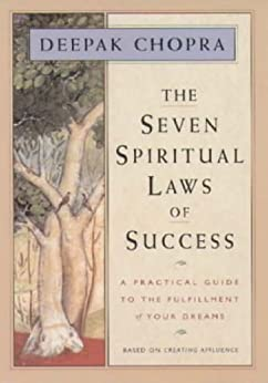 The Seven Spiritual Laws of Success: A Practical Guide to the Fulfillment of Your Dreams (English Edition) von [Chopra, Deepak]