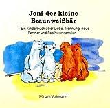 Joni der kleine Braunweißbär: Ein Kinderbuch über Liebe, Trennung, neue Partner und Patchworkfamilien