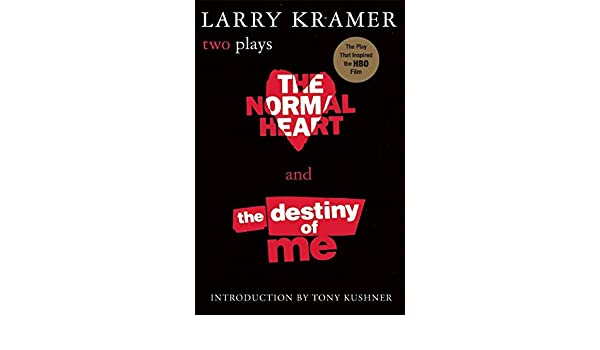 The Normal Heart and The Destiny of Me Two Plays