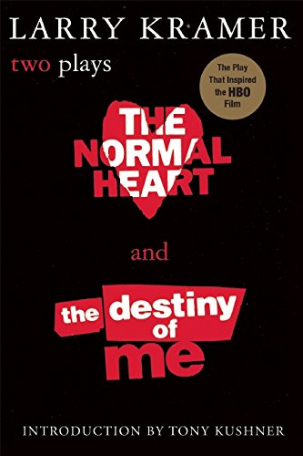 The Normal Heart and the Destiny of ME: Two Plays por Larry Kramer