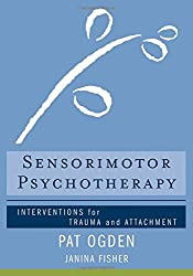 Sensorimotor Psychotherapy - Interventions for Trauma and Attachment