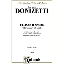 L'Elisir D'Amore (The Elixir of Love), A Melodrama (Opera) in Two Acts: For Solo, Chorus and Orchestra with Italian and English Text (Choral Score)
