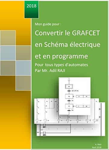 Convertir le GRAFCET en Schéma électrique et en programme pour tous types d'automates: Mon guide pour Convertir le GRAFCET en Schéma électrique et en programme ... guide par Mr.RAJI t. 2) (French Edition)
