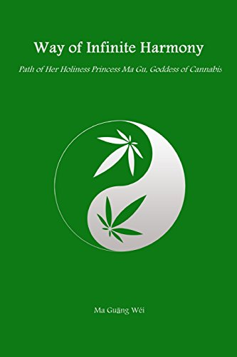 Way of Infinite Harmony: Path of Her Holiness Princess Ma Gu, Goddess of Cannabis