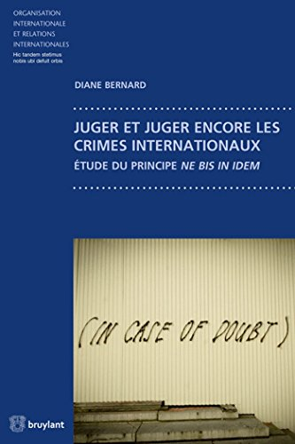Juger et juger encore les crimes internationaux: tude du principe ne bis in idem
