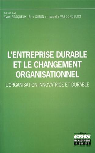 L'entreprise durable et le changement organisationnel: L'organisation innovatrice et durable.