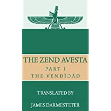 The Zend Avesta, Part I: The Vendîdâd (English Edition)