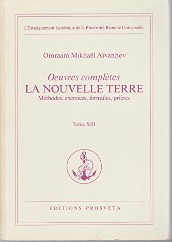 ŒUVRES COMPLETES.TOME XIII.LA NOUVELLE TERRE.METHODES,EXERCICES,FORMULES,PRIERES.