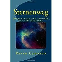 Sternenweg: Begegnungen und Visionen auf dem Jakobsweg