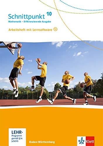 Schnittpunkt Mathematik 10. Differenzierende Ausgabe Baden-Württemberg: Arbeitsheft mit Lösungsheft und Lernsoftware Klasse 10 (Schnittpunkt ... Ausgabe für Baden-Württemberg ab 2015)