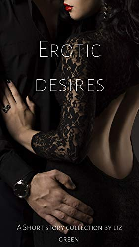 Erotic Desires: A short collection by Liz Green (English Edition) -