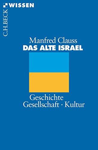 Das alte Israel: Geschichte, Gesellschaft, Kultur (Beck'sche Reihe)
