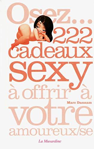 Osez... 222 cadeaux sexy à offrir à votre amoureux(se)