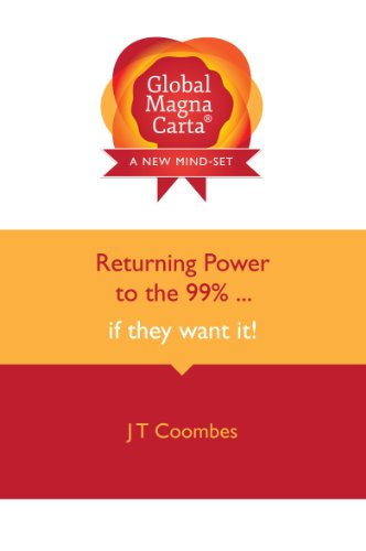 Global Magna Carta: Returning Power to the 99% ... If They Want It! (English Edition)