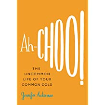Ah-Choo!: The Uncommon Life of Your Common Cold (English Edition)