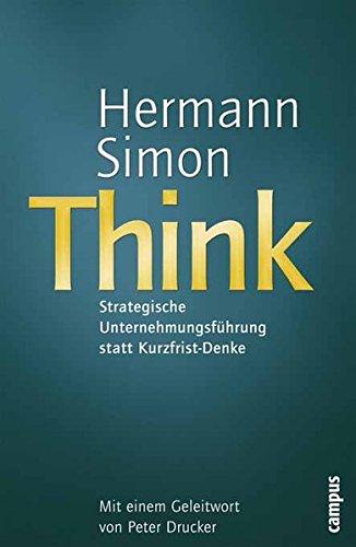 Think - Strategische Unternehmensführung statt Kurzfrist-Denke - Handelsblatt (Handelsblatt - Zukunft neu denken - Innovationsmanagement als Erfolgsprinzip)