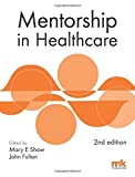 Mentorship in Healthcare 2/ed: Written by Mary E Shaw, 2015 Edition, (Second) Publisher: M&K Update Ltd [Paperback]