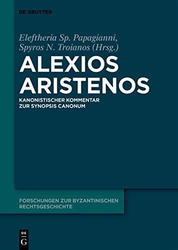 Alexios Aristenos: Kanonistischer Kommentar zur Synopsis canonum (Forschungen zur byzantinischen Rechtsgeschichte, Band 37)