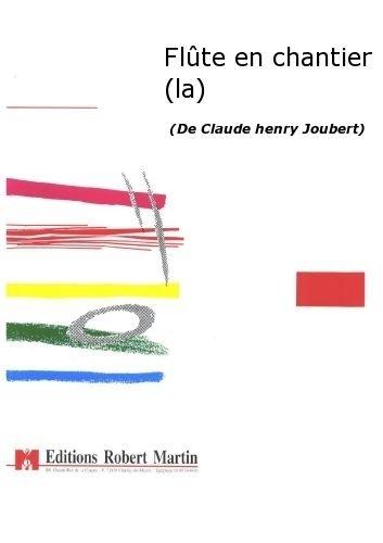 PARTITIONS CLASSIQUE ROBERT MARTIN JOUBERT C H    FLTE EN CHANTIER (LA) LIVRETS OPERA
