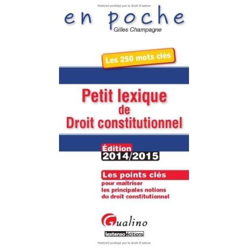 Petit lexique de droit constitutionnel 2014-2015 de Gilles Champagne (26 août 2014) Broché