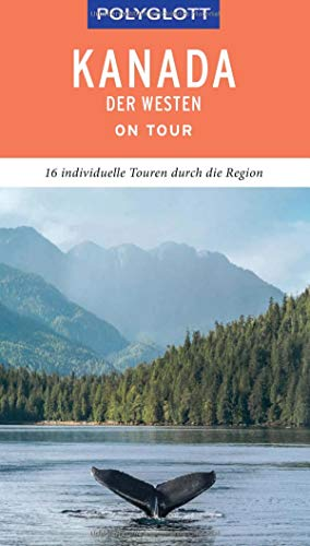 POLYGLOTT on tour Reiseführer Kanada - Der Westen: Individuelle Touren durch die Region
