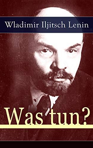 Was tun?: Programmatische Schrift aus den Anfängen der russischen Sozialdemokratie - Die Theorie der Avantgarde des Proletariats