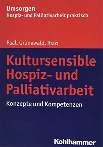 Kultursensible Hospiz- und Palliativarbeit: Konzepte und Kompetenzen (Umsorgen - Hospiz- und Palliativarbeit praktisch / Schriftenreihe des Bayerischen Hospiz- und Palliativverbands e.V.)
