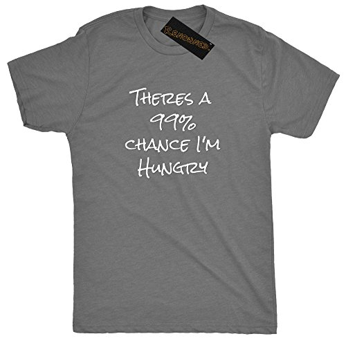 renowned-novelty-theres-a-99-chance-im-hungry-mens-t-shirt-gray-medium
