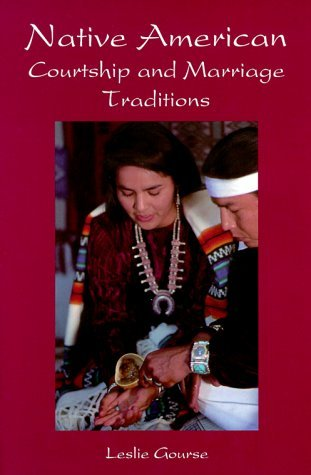 Native American Courtship & Marriage Traditions (Weddings/Marriage) by Leslie Gourse (1999-09-02)