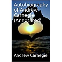 Autobiography of Andrew Carnegie  (Annotated)