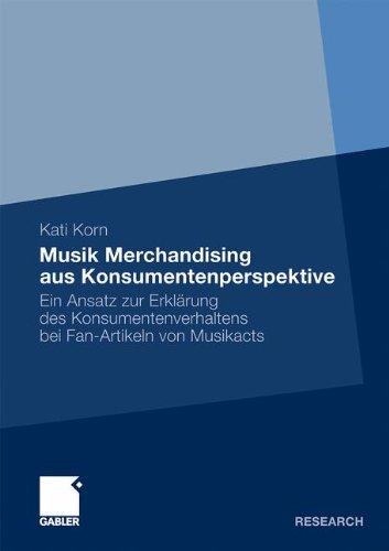 Musik Merchandising aus Konsumentenperspektive: Ein Ansatz zur Erklärung des Konsumentenverhaltens bei Fan-Artikeln von Musikacts (German Edition)
