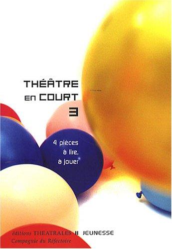 Théâtre en court : Tome 3, 4 Pièces à lire, à jouer