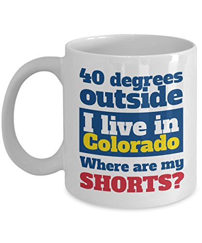 I Live In Colorado. Where Are My Shorts? Coffee & Tea Gift Mug Cup for Youth, Men and Women Coloradoans from Denver, Boulder, Loveland, Colorado Springs, Aspen, Fort Collins, Durangon & Lakewood - Souvenirs Denver