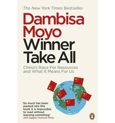 [(Winner Take All: China's Race for Resources and What it Means for Us)] [Author: Dambisa Moyo] published on (July, 2013)