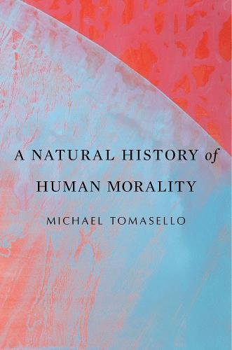 A Natural History of Human Morality por Michael Tomasello