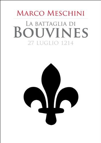 La battaglia di Bouvines (Le grandi battaglie del Medioevo Vol. 4)